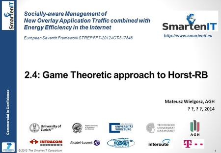 © 2013 The SmartenIT Consortium 1 Commercial in Confidence 2.4: Game Theoretic approach to Horst-RB Mateusz Wielgosz, AGH ? ?, ? ?, 2014 Socially-aware.