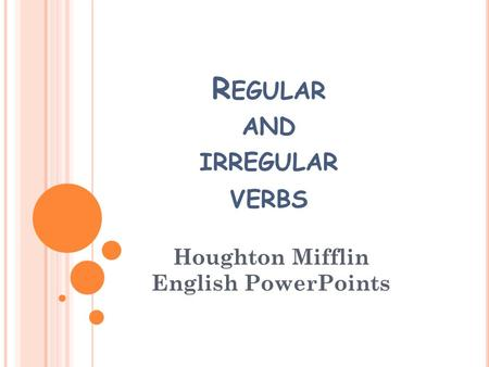 R EGULAR AND IRREGULAR VERBS Houghton Mifflin English PowerPoints.