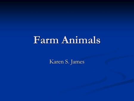 Farm Animals Karen S. James Farm Animals Farm animals help us to work, eat, and play.