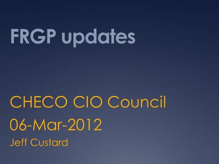 FRGP updates CHECO CIO Council 06-Mar-2012 Jeff Custard.