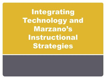 Integrating Technology and Marzano's Instructional Strategies.