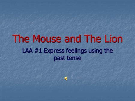 The Mouse and The Lion LAA #1 Express feelings using the past tense.