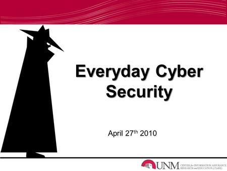 Everyday Cyber Security April 27 th 2010. Why Should You Care? Ensuring your privacy and security Protecting yourself and others Practicing safe internet.