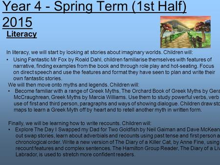 Literacy In literacy, we will start by looking at stories about imaginary worlds. Children will: Using Fantastic Mr Fox by Roald Dahl, children familiarise.