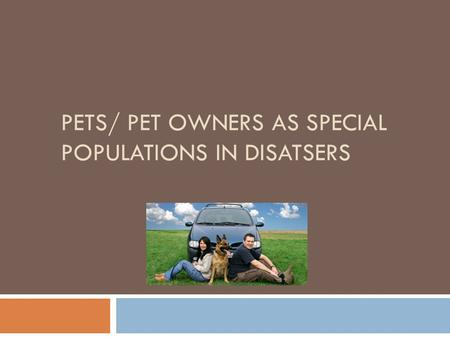 PETS/ PET OWNERS AS SPECIAL POPULATIONS IN DISATSERS.