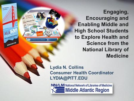 Engaging, Encouraging and Enabling Middle and High School Students to Explore Health and Science from the National Library of Medicine Lydia N. Collins.