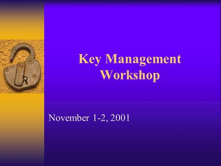 Key Management Workshop November 1-2, 2001. 3. Cryptographic Algorithms, Keys, and other Keying Material  Approved cryptographic algorithms  Security.