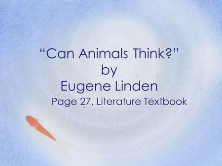 """Can Animals Think?"" by Eugene Linden Page 27, Literature Textbook."