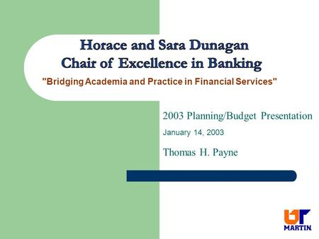 2003 Planning/Budget Presentation January 14, 2003 Thomas H. Payne Bridging Academia and Practice in Financial Services