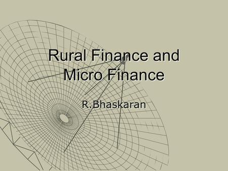 Rural Finance and Micro Finance R.Bhaskaran. The Issue  Majority of India is financially excluded.  Cooperative banking which is also in the rural finance.