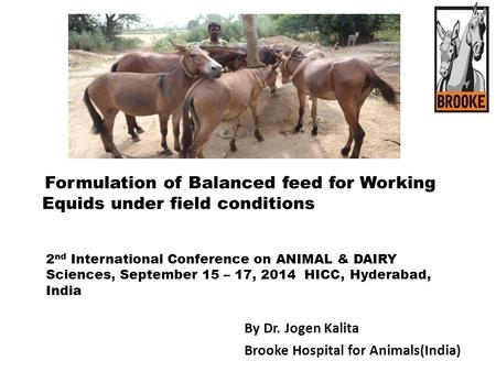 @theBrooke Formulation of Balanced feed for Working Equids under field conditions 2 nd International Conference on ANIMAL & DAIRY Sciences, September 15.