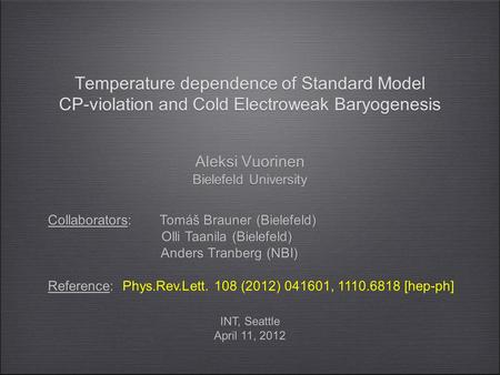 Temperature dependence of Standard Model CP-violation and Cold Electroweak Baryogenesis Aleksi Vuorinen Bielefeld University Aleksi Vuorinen Bielefeld.