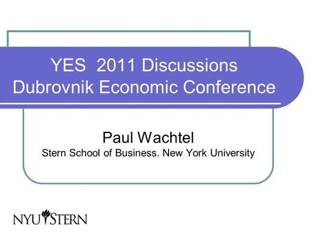 YES 2011 Discussions Dubrovnik Economic Conference Paul Wachtel Stern School of Business. New York University.