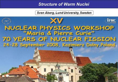 Structure of Warm Nuclei Sven Åberg, Lund University, Sweden.
