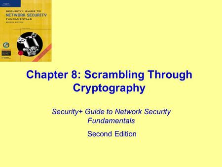 Chapter 8: Scrambling Through Cryptography Security+ Guide to Network Security Fundamentals Second Edition.