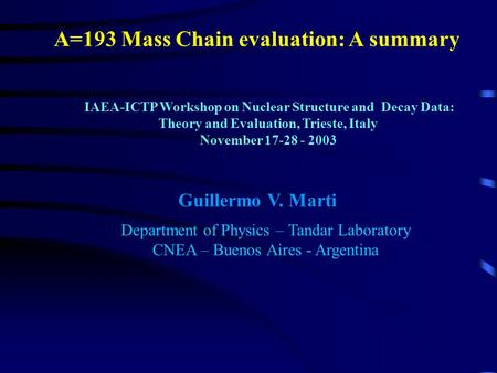 A=193 Mass Chain evaluation: A summary IAEA-ICTP Workshop on Nuclear Structure and Decay Data: Theory and Evaluation, Trieste, Italy November 17-28 - 2003.