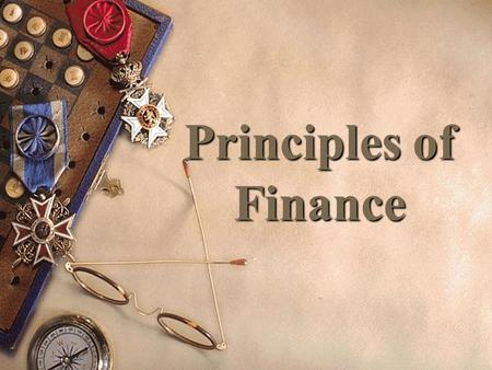 Principles of Finance T ODAY'S S ESSION 'Introduction to Finance'  Chapter One : An overview of managerial Finance.