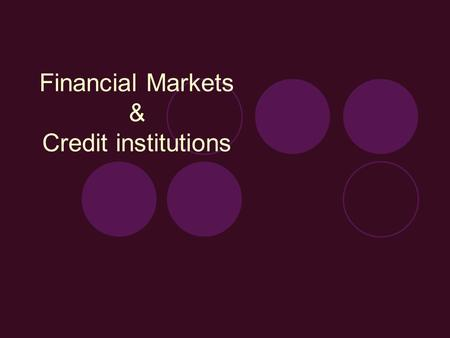 Financial Markets & Credit institutions. Practice Variety of teaching methodology Students participation Fair grading Care about st Quizz or viva Feedback.