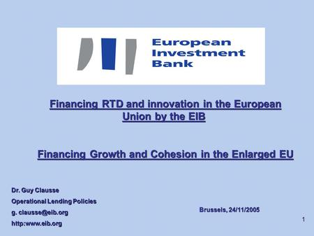 1 Financing RTD and innovation in the European Union by the EIB Financing RTD and innovation in the European Union by the EIB Financing Growth and Cohesion.