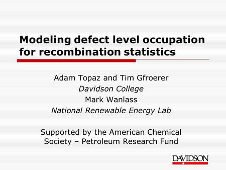 Modeling defect level occupation for recombination statistics Adam Topaz and Tim Gfroerer Davidson College Mark Wanlass National Renewable Energy Lab Supported.
