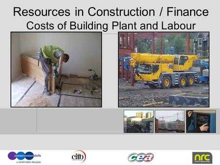 Resources in Construction / Finance Costs of Building Plant and Labour.