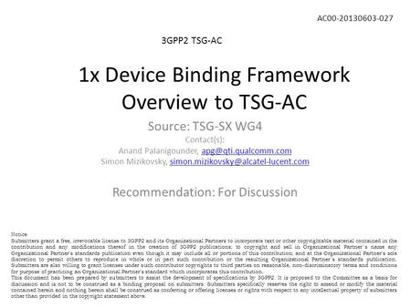 1x Device Binding Framework Overview to TSG-AC 3GPP2 TSG-AC AC00-20130603-027 Source: TSG-SX WG4 Contact(s): Anand Palanigounder,
