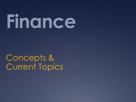 Finance Concepts & Current Topics. Course Detail  Basic financial language  Conceptual skills  Emphasis is on applying concepts to current financial.
