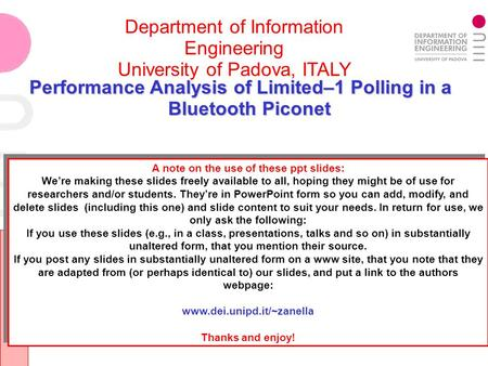 Department of Information Engineering University of Padova, ITALY Performance Analysis of Limited–1 Polling in a Bluetooth Piconet A note on the use of.