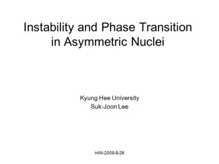HIM-2009-9-26 Instability and Phase Transition in Asymmetric Nuclei Kyung Hee University Suk-Joon Lee.