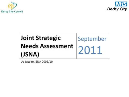 Joint Strategic Needs Assessment (JSNA) September 2011 Update to JSNA 2009/10.