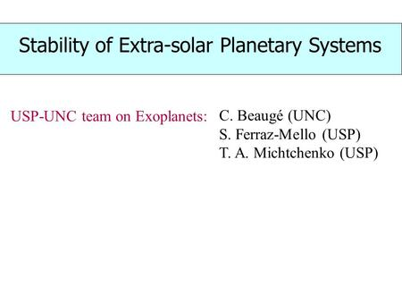 Stability of Extra-solar Planetary Systems C. Beaugé (UNC) S. Ferraz-Mello (USP) T. A. Michtchenko (USP) USP-UNC team on Exoplanets: