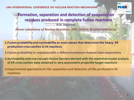 14th INTERNATIONAL CONFERENCE ON NUCLEAR REACTION MECHANISMS Formation, separation and detection of evaporation residues produced in complete fusion reactions.