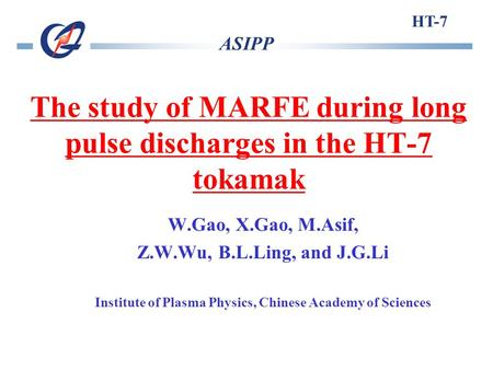 The study of MARFE during long pulse discharges in the HT-7 tokamak W.Gao, X.Gao, M.Asif, Z.W.Wu, B.L.Ling, and J.G.Li Institute of Plasma Physics, Chinese.