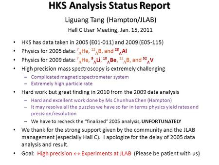 HKS Analysis Status Report HKS Analysis Status Report Liguang Tang (Hampton/JLAB) Hall C User Meeting, Jan. 15, 2011 HKS has data taken in 2005 (E01-011)