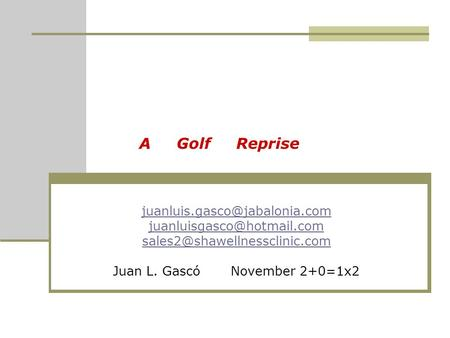 A Golf Reprise  Juan L. Gascó November 2+0=1x2.