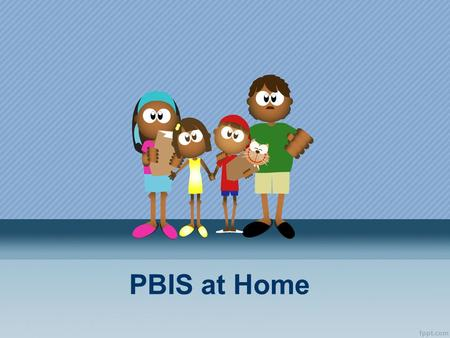 PBIS at Home. Positive behavior support is not just for schools. Parents can use the same idea to create a better environment for the entire family.