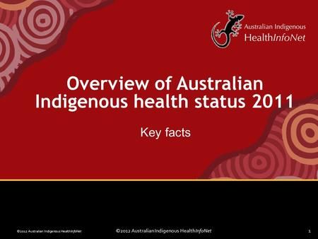 ©2012 Australian Indigenous HealthInfoNet1 Overview of Australian Indigenous health status 2011 Key facts.