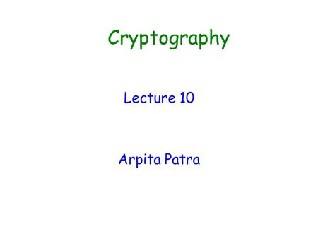 Cryptography Lecture 10 Arpita Patra. Quick Recall and Today's Roadmap >> CPA & CPA-mult security >> Equivalence of CPA and CPA-mult security >> El Gamal.