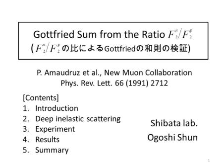 Shibata lab. Ogoshi Shun P. Amaudruz et al., New Muon Collaboration Phys. Rev. Lett. 66 (1991) 2712 [Contents] 1.Introduction 2.Deep inelastic scattering.