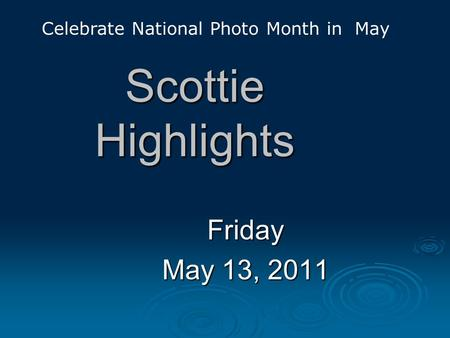 Scottie Highlights Friday May 13, 2011 Celebrate National Photo Month in May.