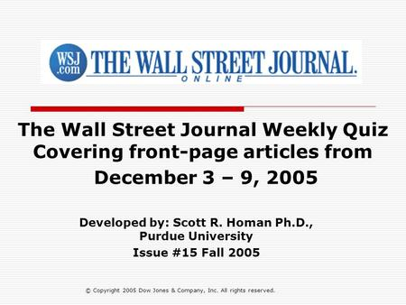 The Wall Street Journal Weekly Quiz Covering front-page articles from December 3 – 9, 2005 Developed by: Scott R. Homan Ph.D., Purdue University Issue.