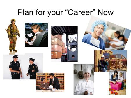 "Plan for your ""Career"" Now. To choose your concentration classes in CTE – you must understand Career Clusters!"
