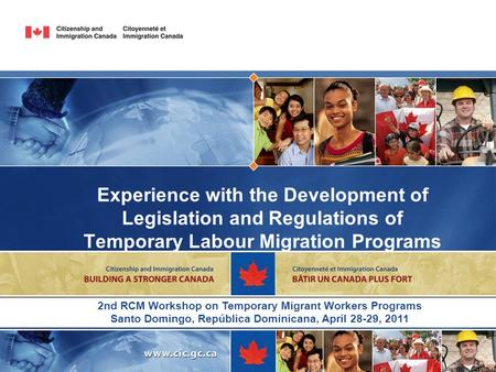 Experience with the Development of Legislation and Regulations of Temporary Labour Migration Programs 2nd RCM Workshop on Temporary Migrant Workers Programs.