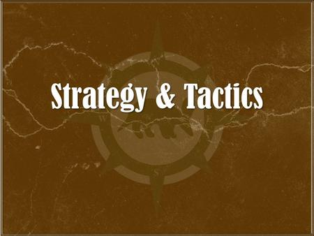 Strategy & Tactics Definitions Strategy - the science and art of employing all available forces in as effective a manner as possible to achieve a successful.