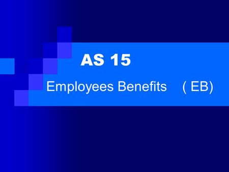 AS 15 Employees Benefits ( EB). 1. Employee Benefit means all forms of consideration paid to employees, spouse of employees for services rendered by employees,