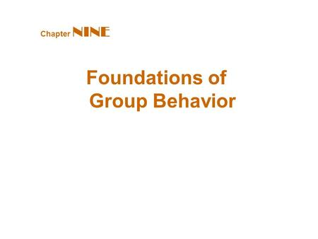 Foundations of Group Behavior Chapter NINE. Defining and Classifying Groups Group(s) Two or more individuals interacting and interdependent, who have.