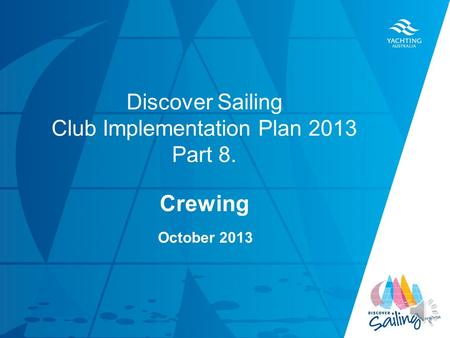 TITLE DATE Discover Sailing Club Implementation Plan 2013 Part 8. Crewing October 2013.