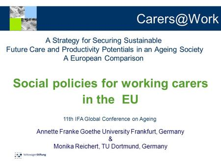 A Strategy for Securing Sustainable Future Care and Productivity Potentials in an Ageing Society A European Comparison Annette Franke Goethe.