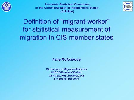 "Interstate Statistical Committee of the Commonwealth of Independent States (CIS-Stat) Definition of ""migrant-worker"" for statistical measurement of migration."
