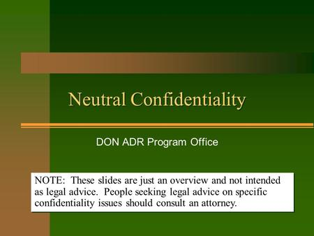 Neutral Confidentiality DON ADR Program Office NOTE: These slides are just an overview and not intended as legal advice. People seeking legal advice on.